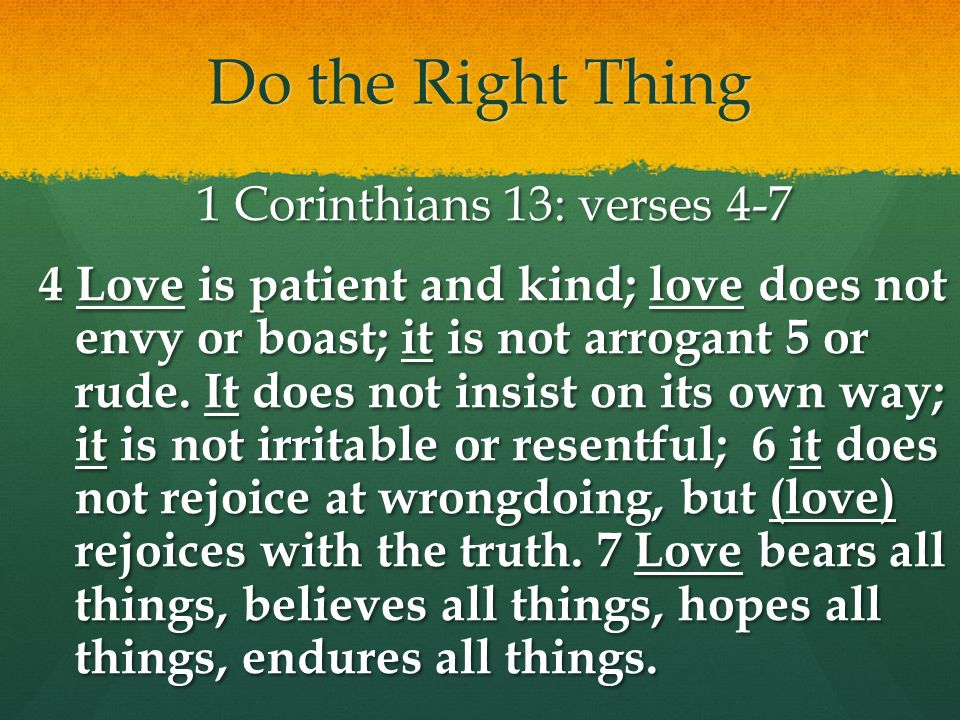 Do the Right Thing 1 Corinthians 13: verses 4-7
