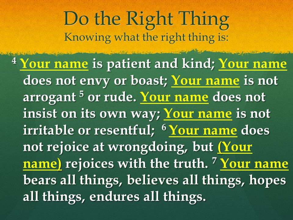 Do the Right Thing Knowing what the right thing is: