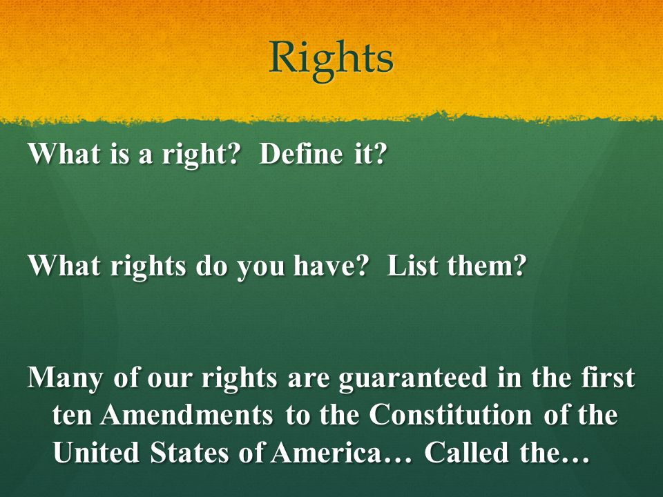 Rights What is a right Define it What rights do you have List them