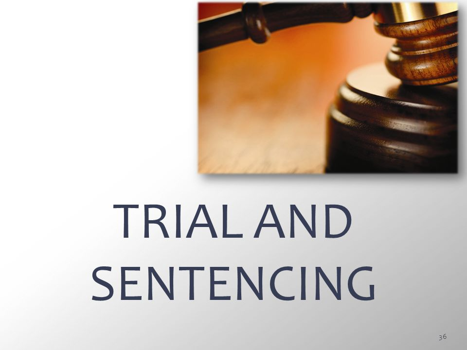 TRIAL AND SENTENCING