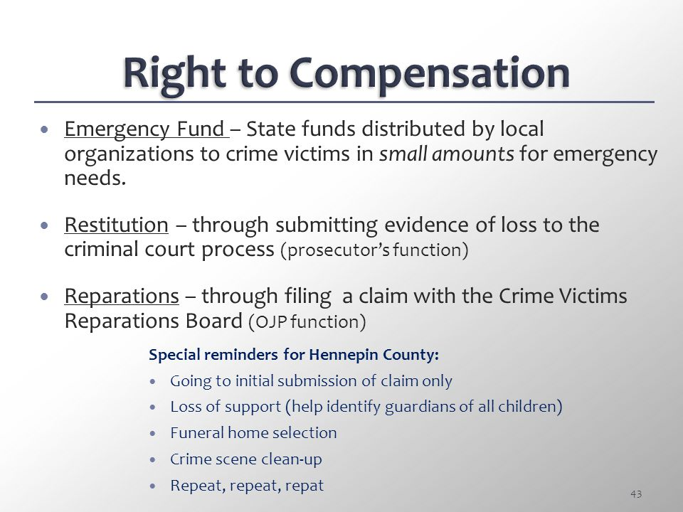 Right to Compensation Emergency Fund – State funds distributed by local organizations to crime victims in small amounts for emergency needs.