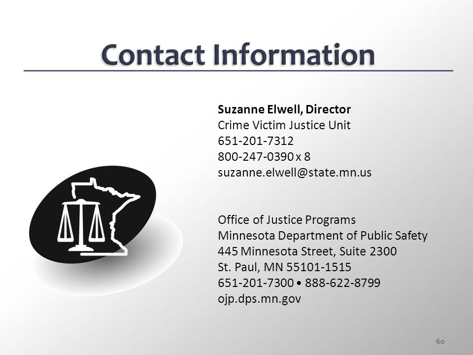 Contact Information Suzanne Elwell, Director. Crime Victim Justice Unit. 651-201-7312. 800-247-0390 x 8.