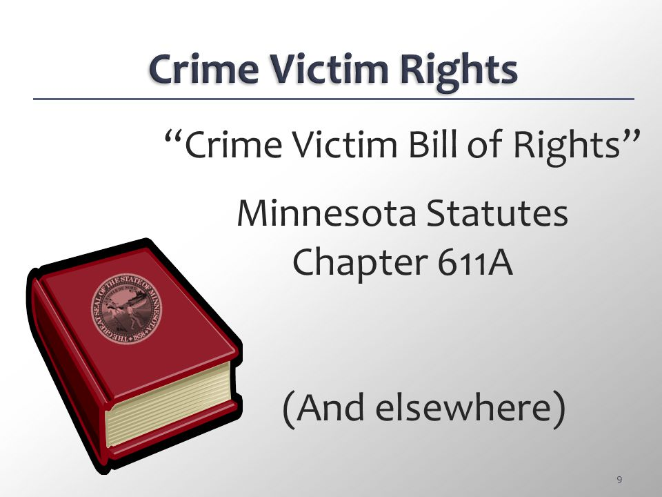 Crime Victim Rights Crime Victim Bill of Rights Minnesota Statutes Chapter 611A (And elsewhere)