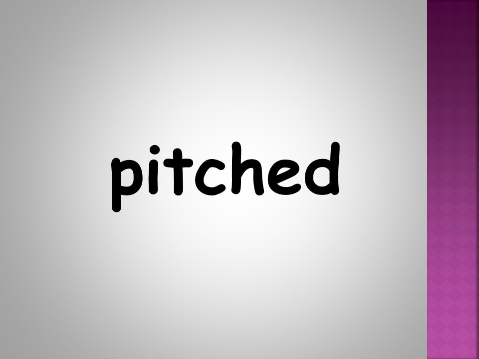 pitched