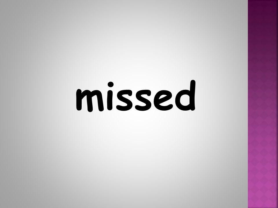 missed