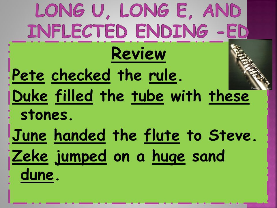 Long u, Long e, and Inflected ending -ED