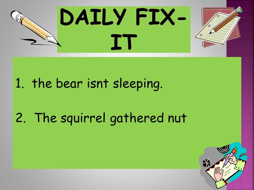 Daily Fix-It 1. the bear isnt sleeping. 2. The squirrel gathered nut