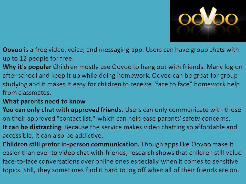 Oovoo is a free video, voice, and messaging app
