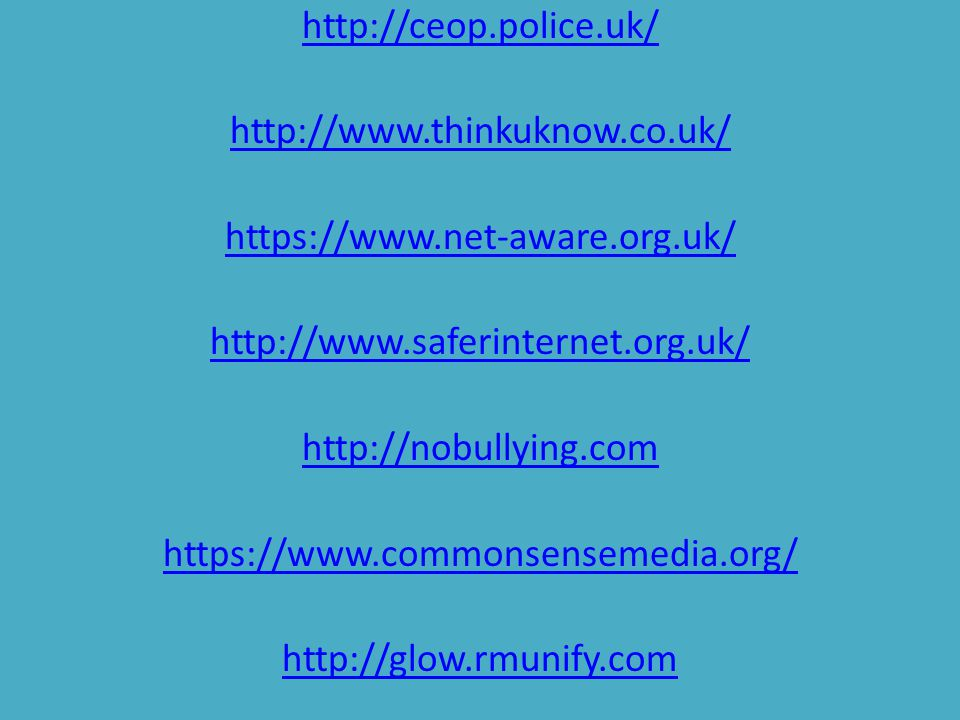 http://ceop.police.uk/ http://www.thinkuknow.co.uk/