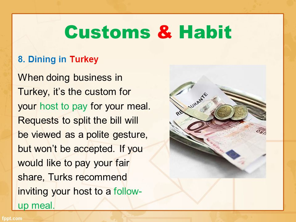 Customs & Habit When doing business in Turkey, it's the custom for