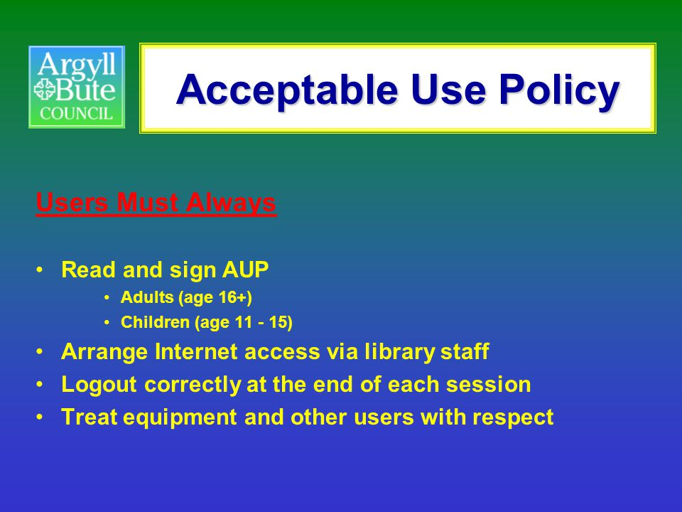 Acceptable Use Policy Users Must Always Read and sign AUP