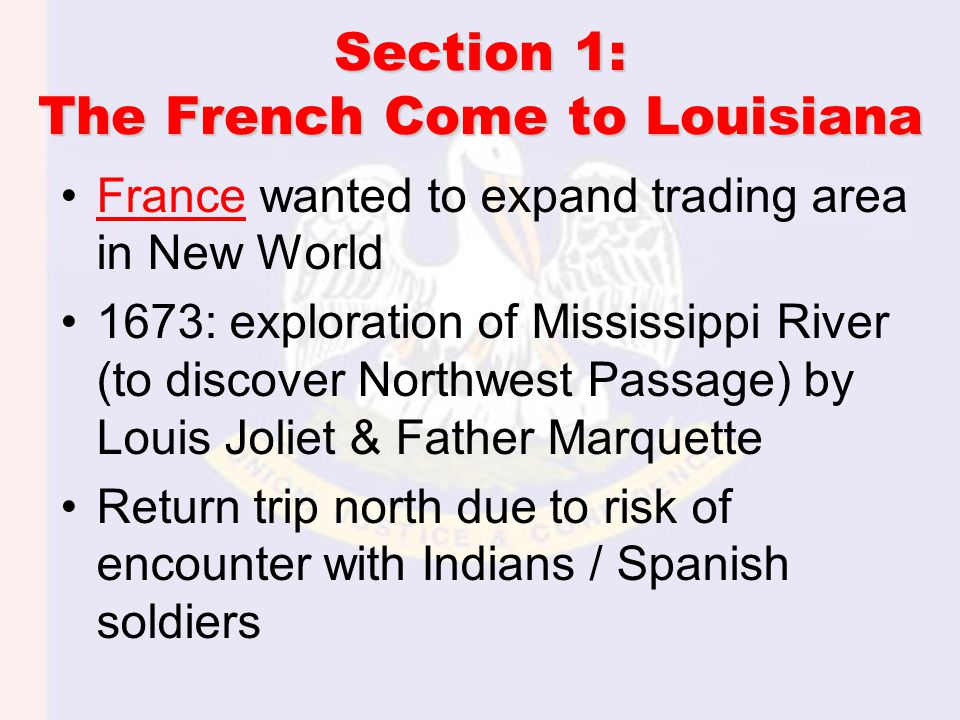 Timeline: 1673 A.D. – 1712 A.D. 1673: Joliet & Marquette explored the upper Mississippi. 1682: La Salle claimed Louisiana for France.
