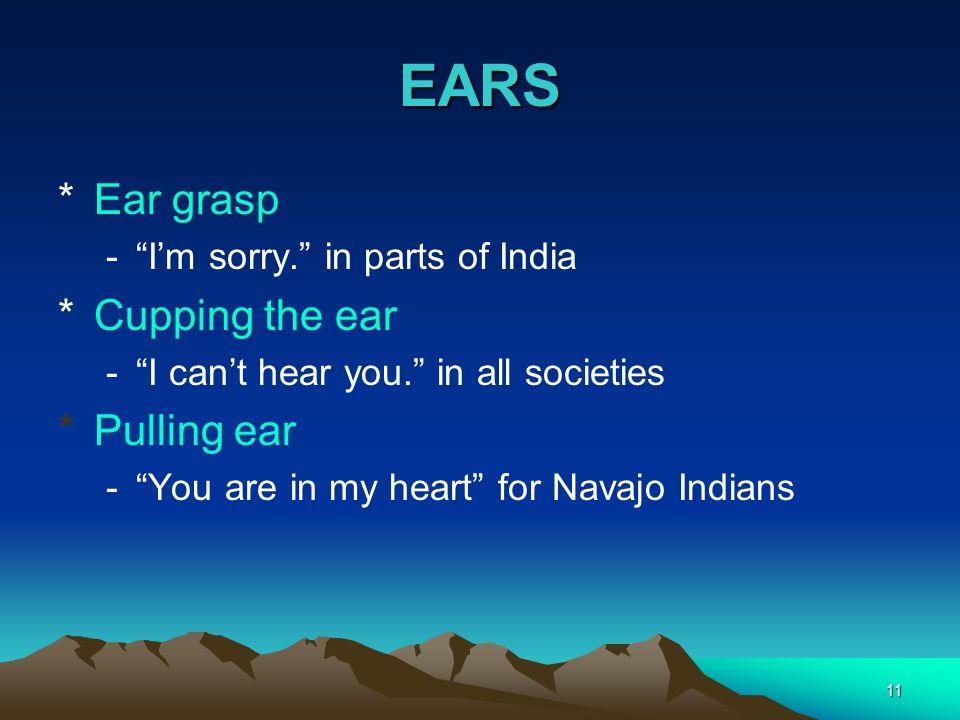 EARS Ear grasp Cupping the ear Pulling ear