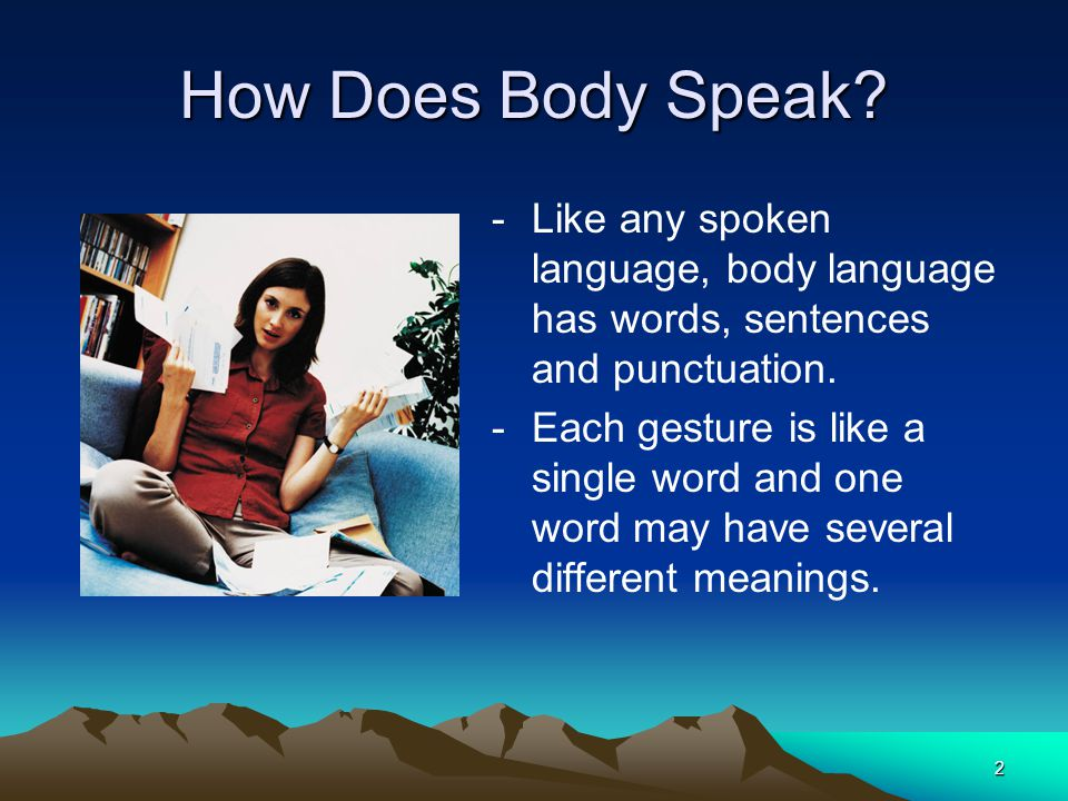 How Does Body Speak Like any spoken language, body language has words, sentences and punctuation.
