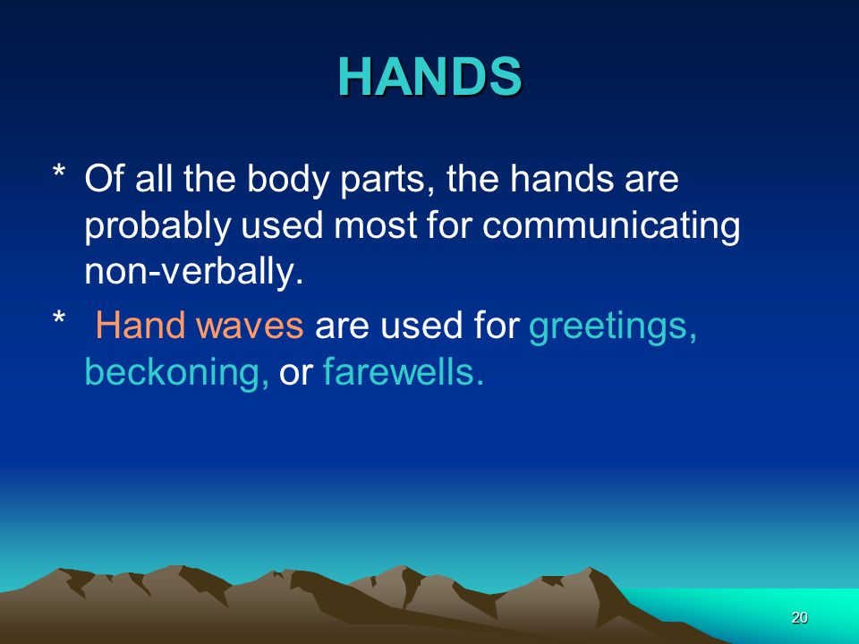 HANDS Of all the body parts, the hands are probably used most for communicating non-verbally.