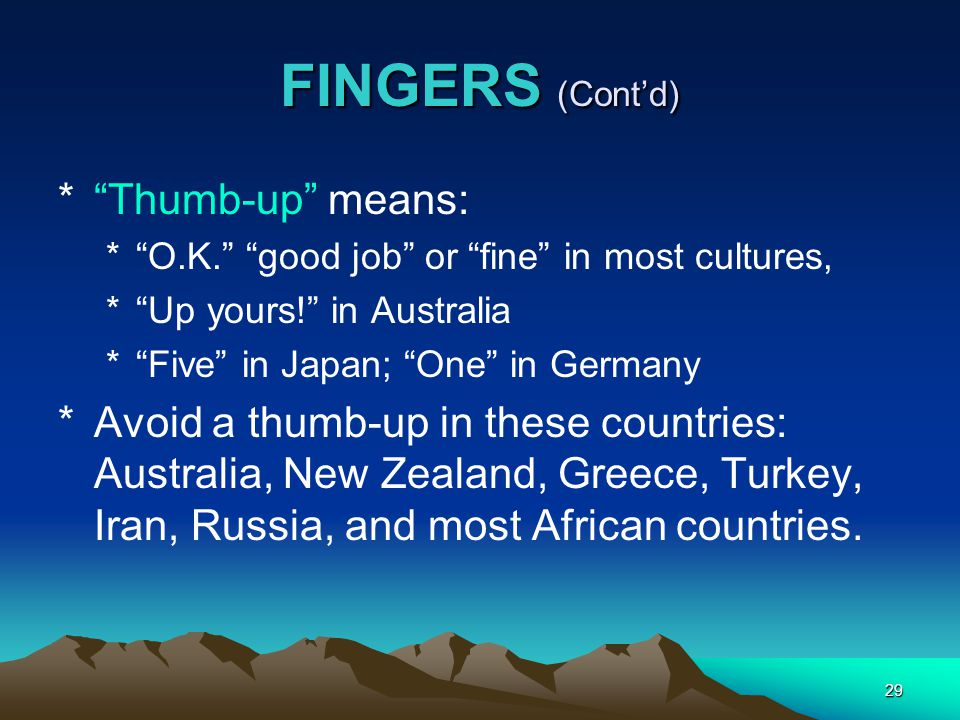 FINGERS (Cont'd) Thumb-up means: