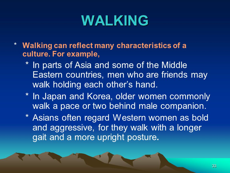 WALKING Walking can reflect many characteristics of a culture. For example,