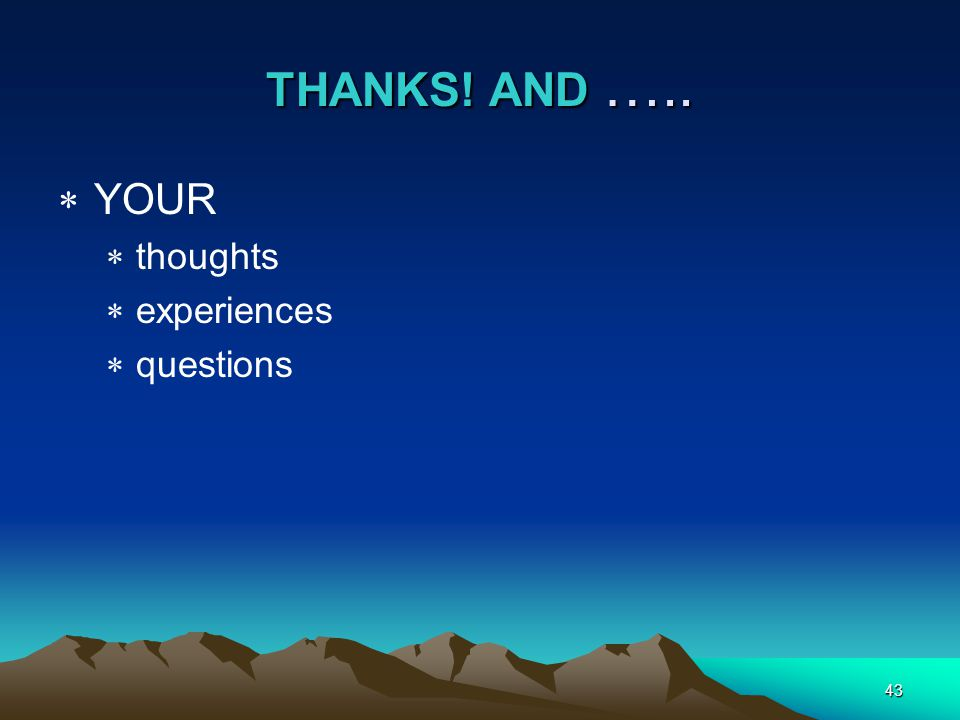 THANKS! AND ….. YOUR thoughts experiences questions