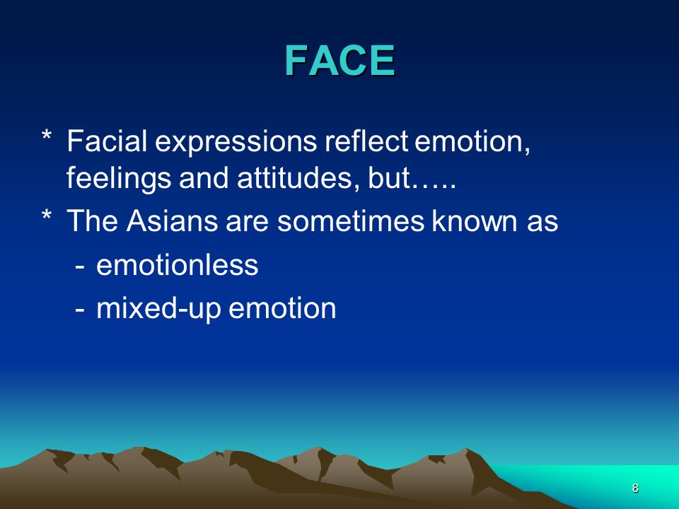 FACE Facial expressions reflect emotion, feelings and attitudes, but….. The Asians are sometimes known as.