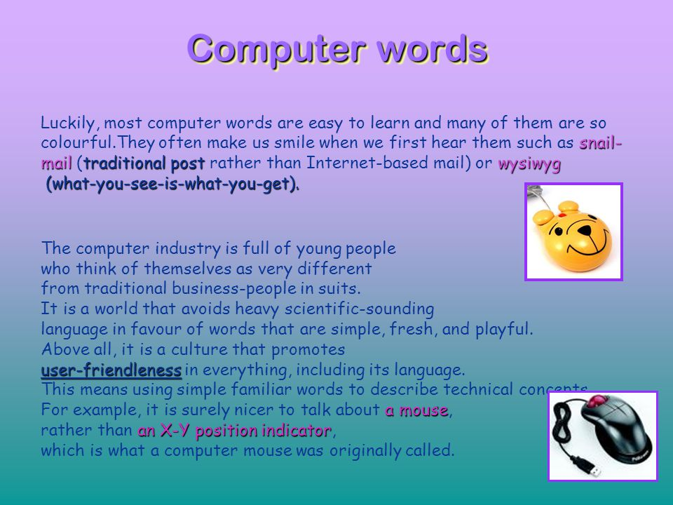 Computer words Luckily, most computer words are easy to learn and many of them are so.