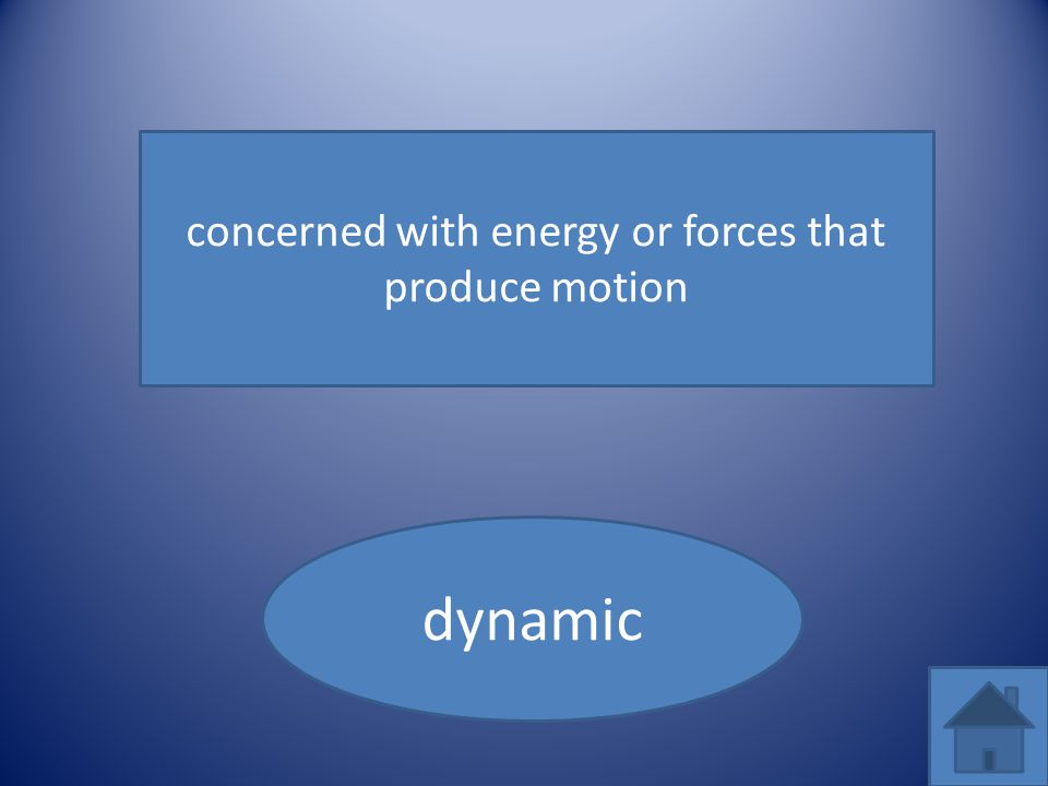 concerned with energy or forces that produce motion