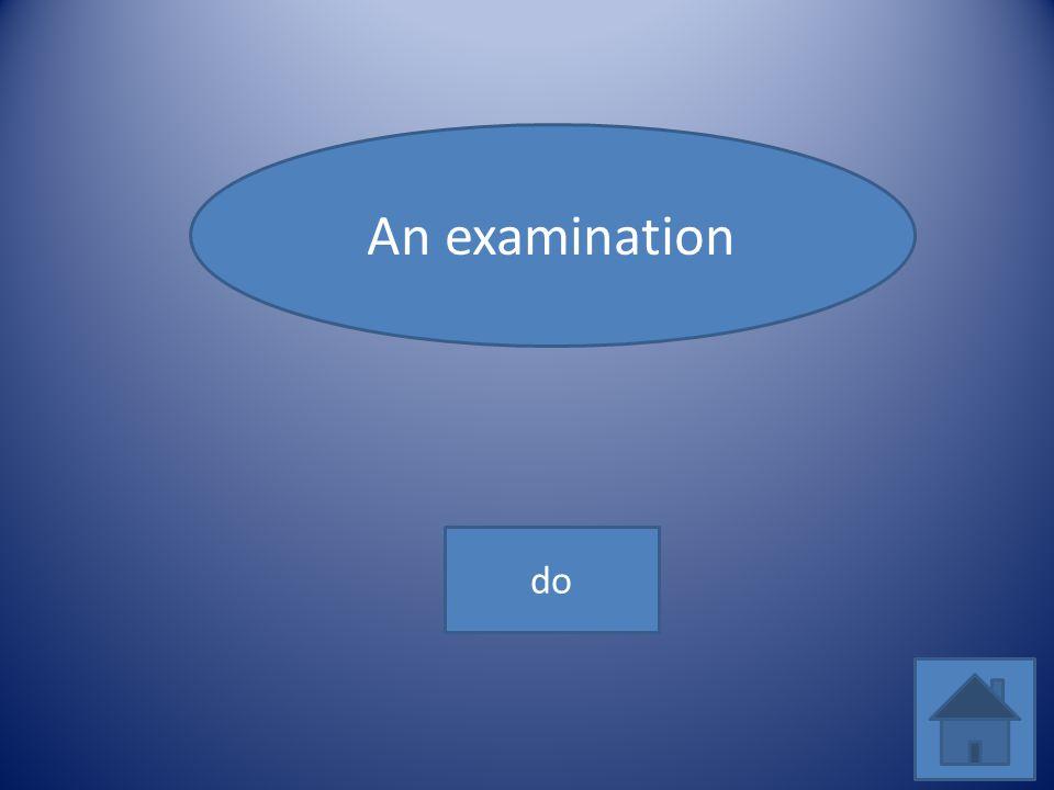 An examination do
