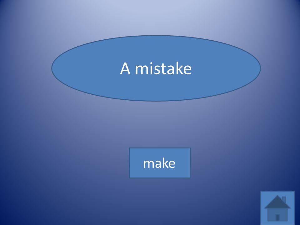 A mistake make