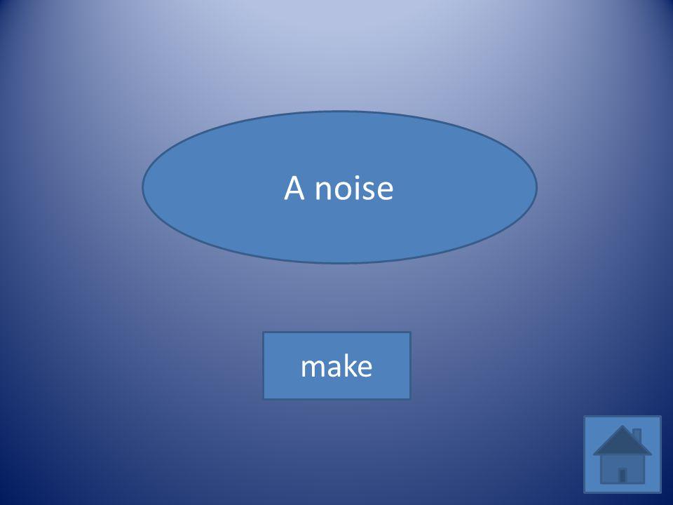 A noise make