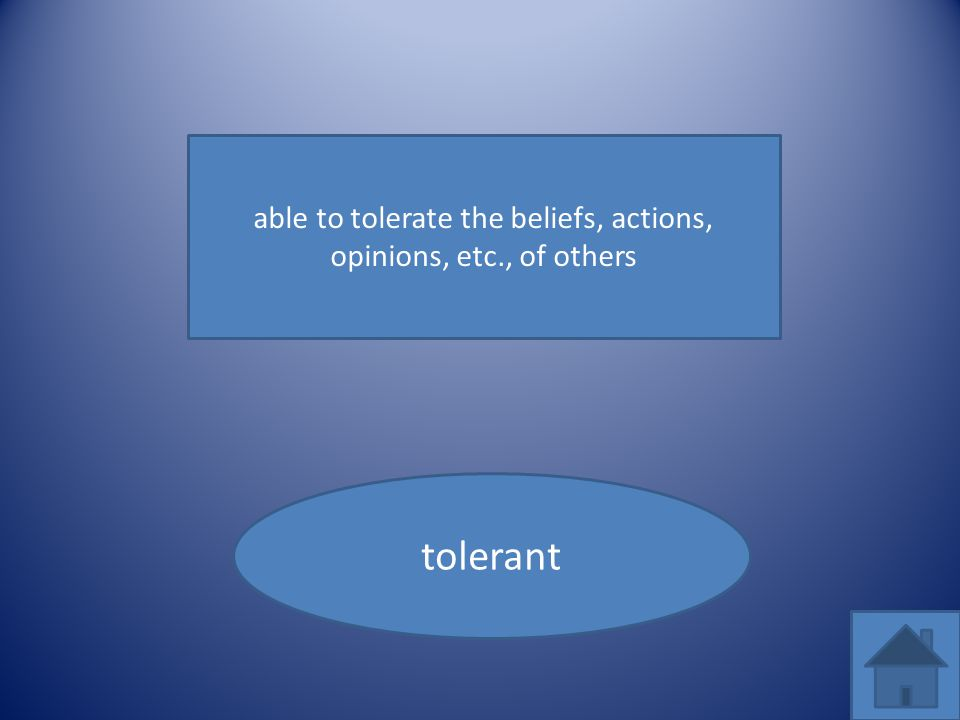 able to tolerate the beliefs, actions, opinions, etc., of others