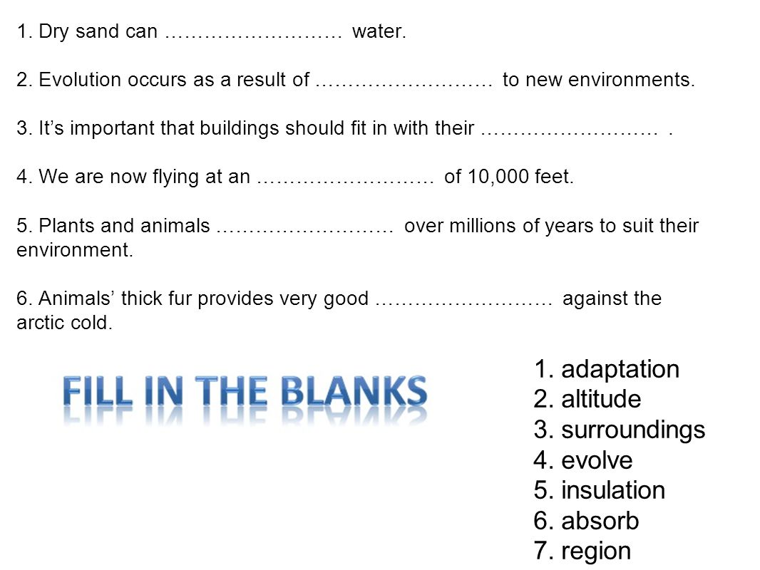 1. adaptation 2. altitude 3. surroundings 4. evolve 5. insulation