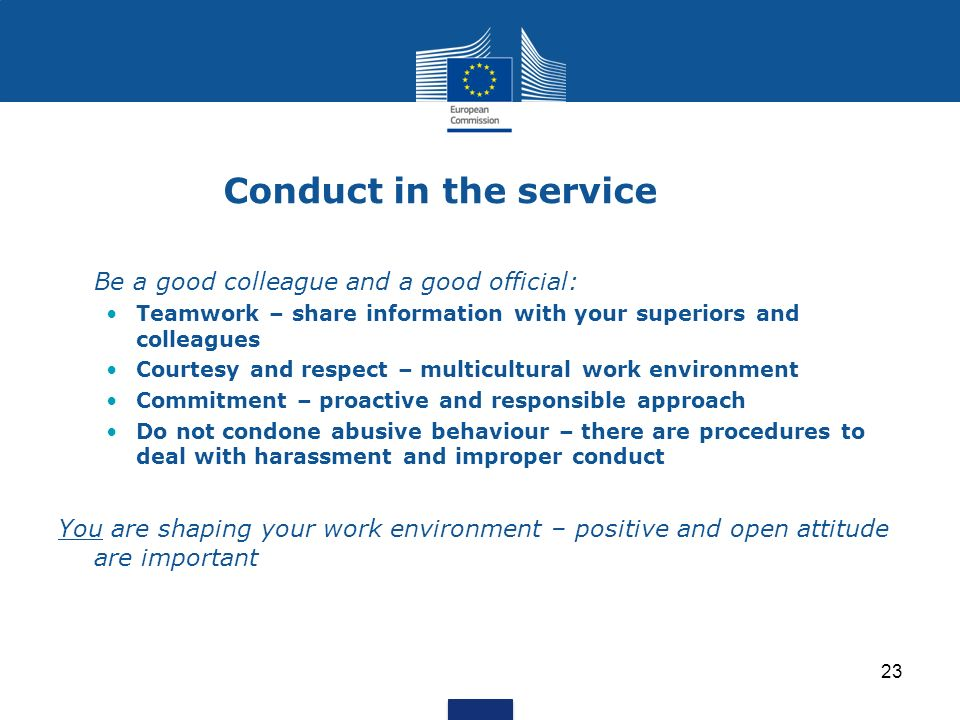 Conduct in the service Be a good colleague and a good official: