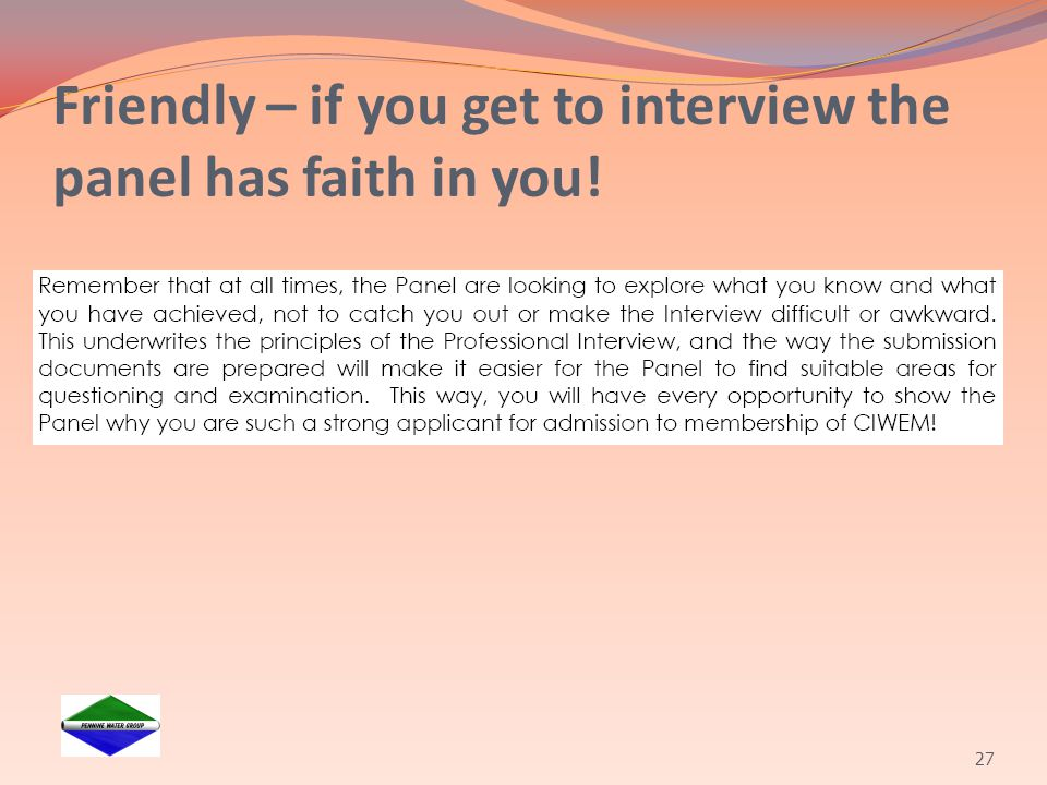 Friendly – if you get to interview the panel has faith in you!