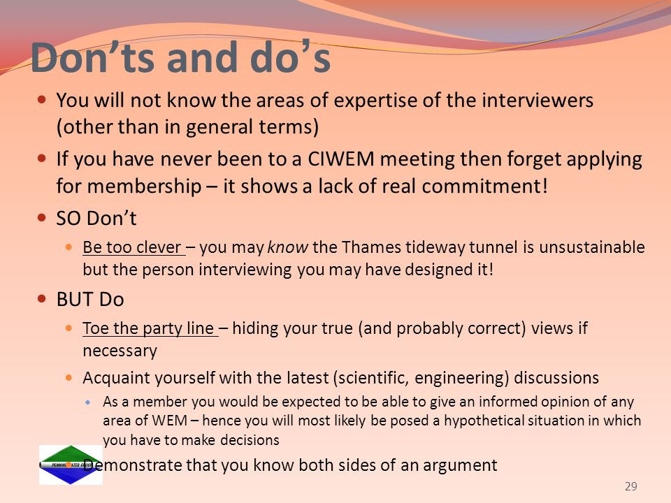 Don'ts and do's You will not know the areas of expertise of the interviewers (other than in general terms)