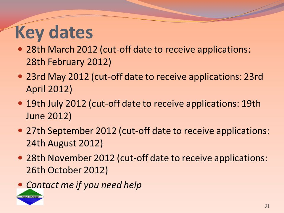 Key dates 28th March 2012 (cut-off date to receive applications: 28th February 2012)