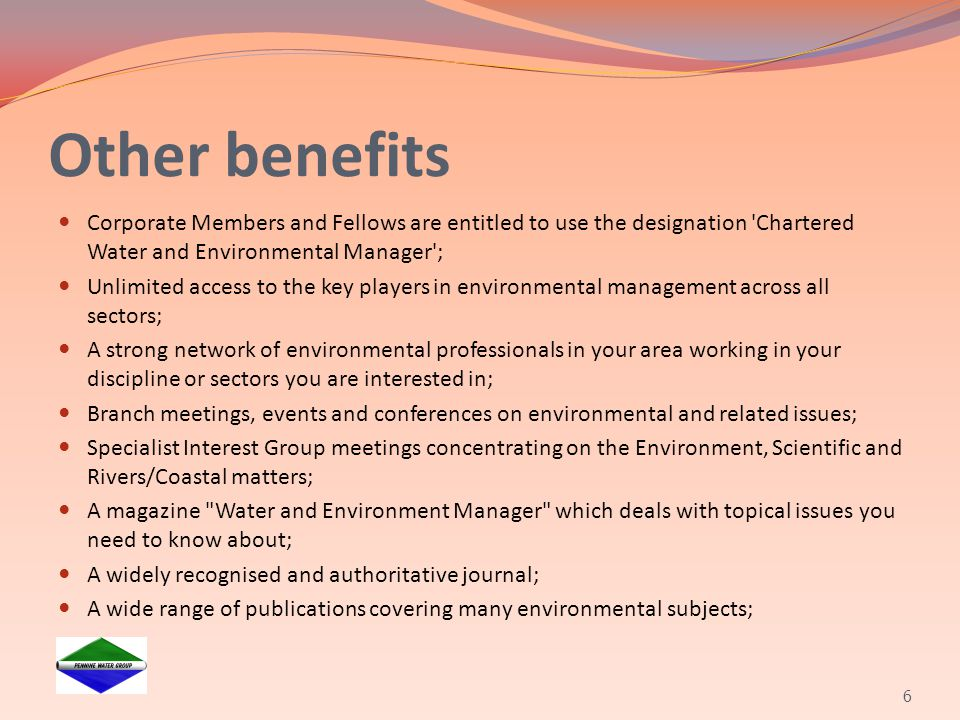 Other benefits Corporate Members and Fellows are entitled to use the designation Chartered Water and Environmental Manager ;