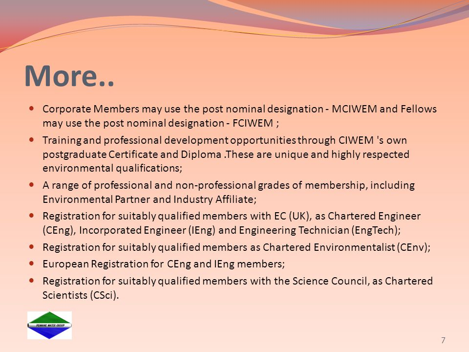 More.. Corporate Members may use the post nominal designation - MCIWEM and Fellows may use the post nominal designation - FCIWEM ;