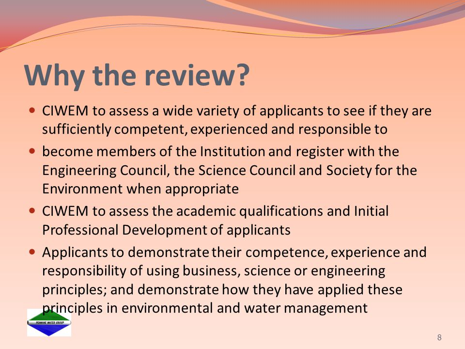 Why the review CIWEM to assess a wide variety of applicants to see if they are sufficiently competent, experienced and responsible to.