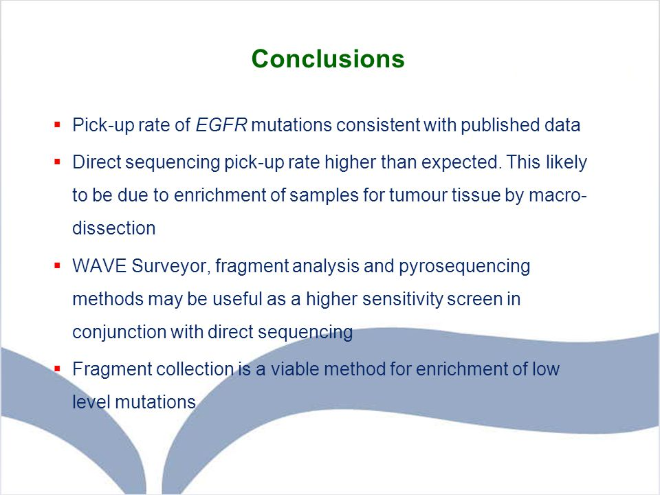 Conclusions Pick-up rate of EGFR mutations consistent with published data.