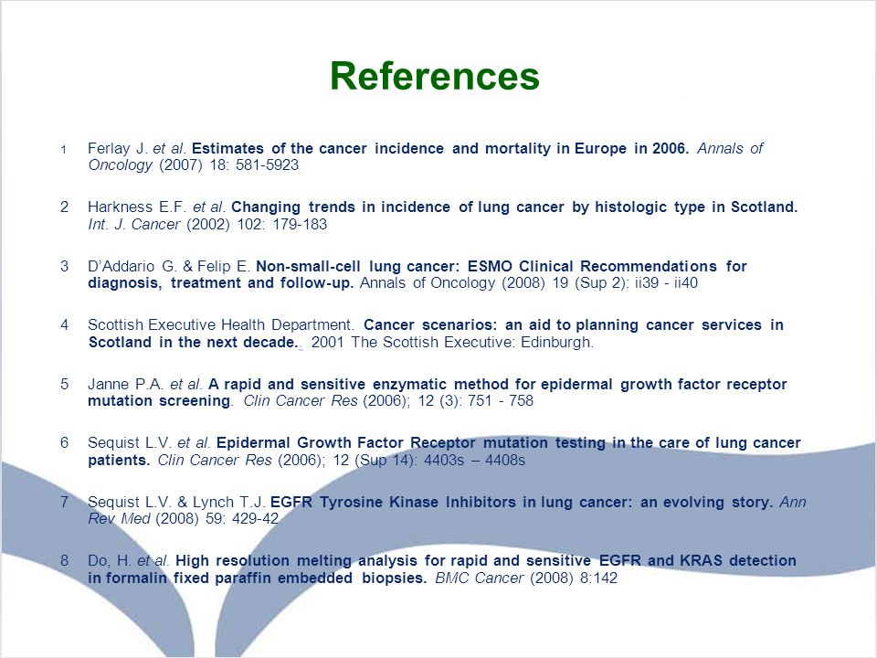 References 1 Ferlay J. et al. Estimates of the cancer incidence and mortality in Europe in 2006. Annals of Oncology (2007) 18: 581-5923.