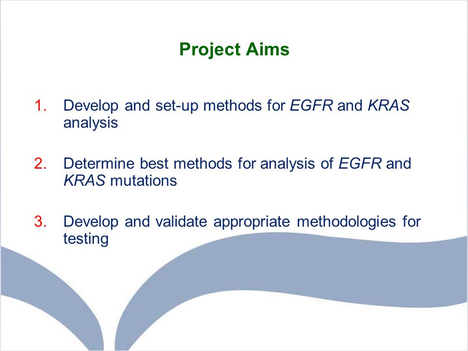 Project Aims Develop and set-up methods for EGFR and KRAS analysis