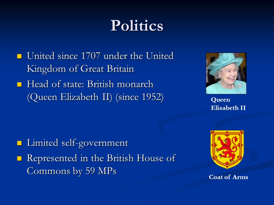 Politics United since 1707 under the United Kingdom of Great Britain