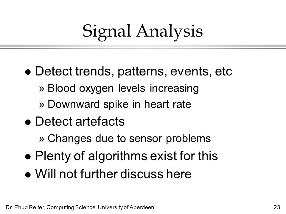 Signal Analysis Detect trends, patterns, events, etc Detect artefacts
