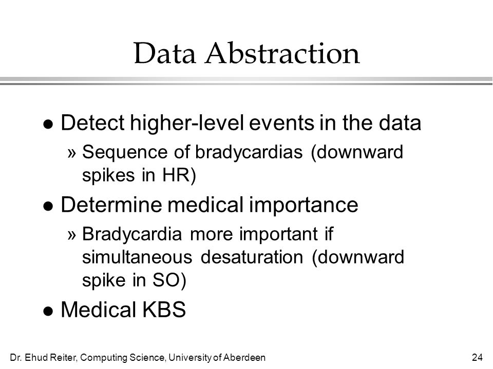 Data Abstraction Detect higher-level events in the data