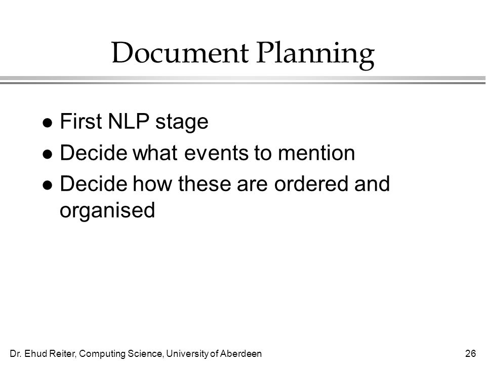 Document Planning First NLP stage Decide what events to mention