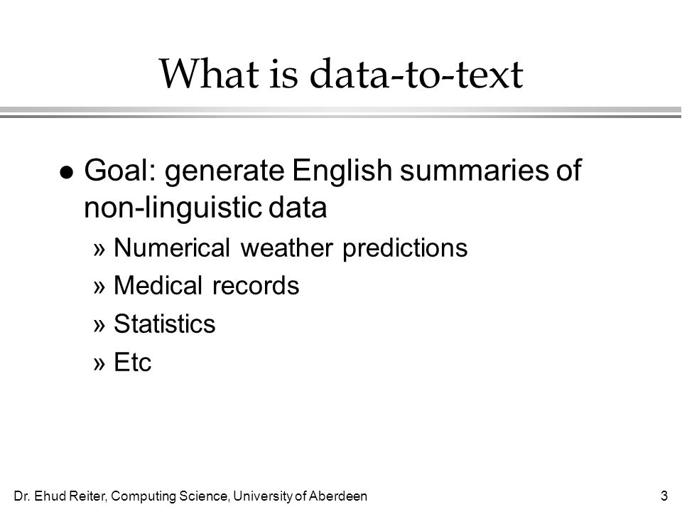 What is data-to-text Goal: generate English summaries of non-linguistic data. Numerical weather predictions.