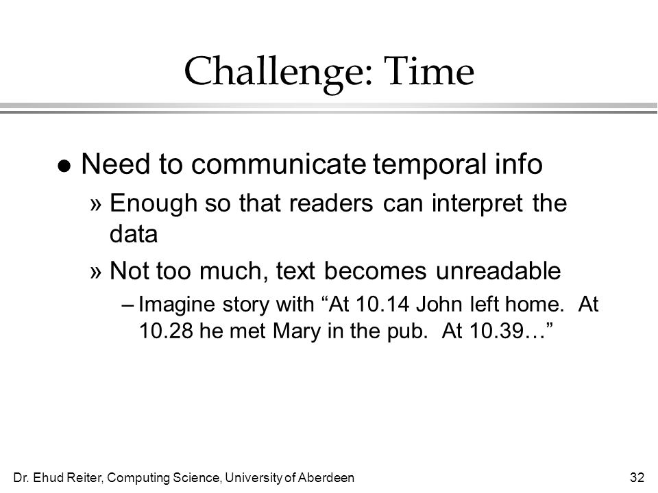 Challenge: Time Need to communicate temporal info