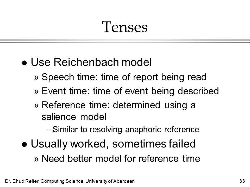 Tenses Use Reichenbach model Usually worked, sometimes failed