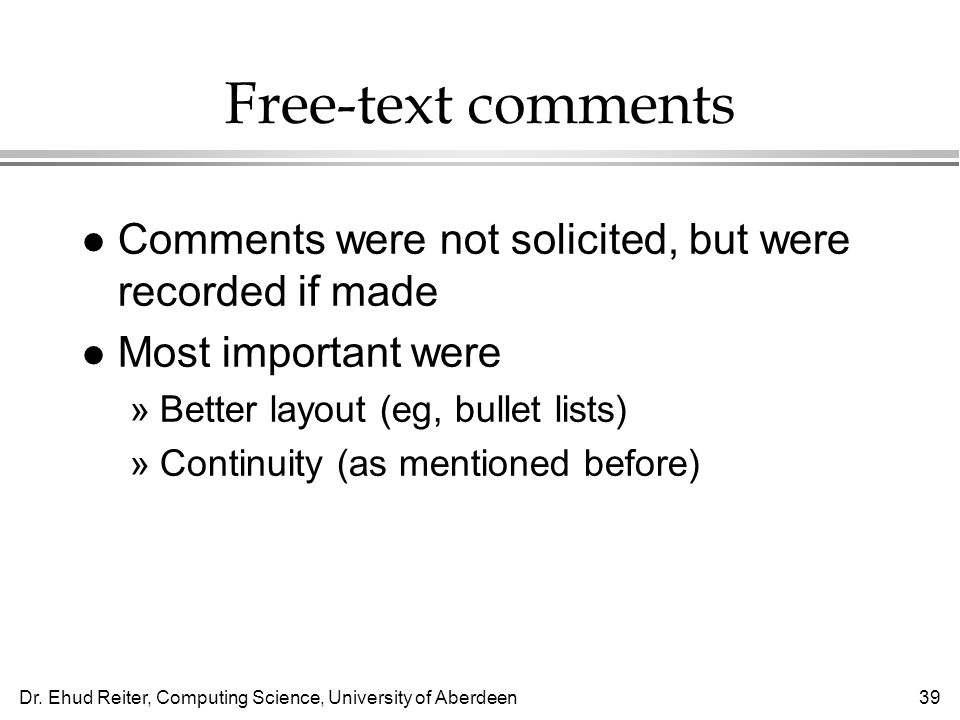 Free-text comments Comments were not solicited, but were recorded if made. Most important were. Better layout (eg, bullet lists)