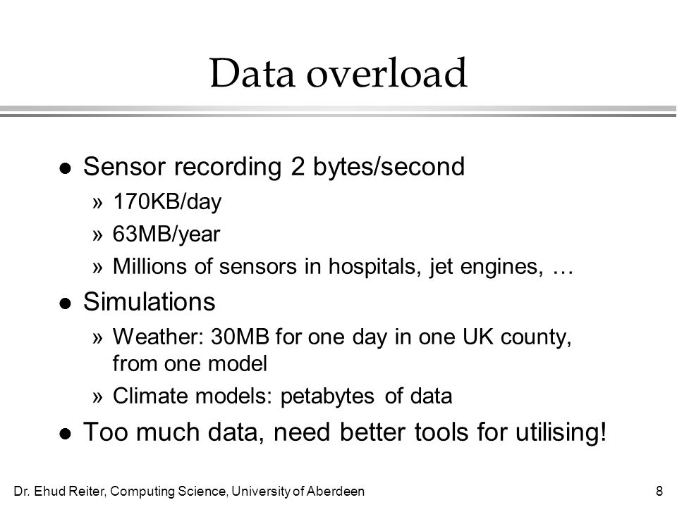 Data overload Sensor recording 2 bytes/second Simulations