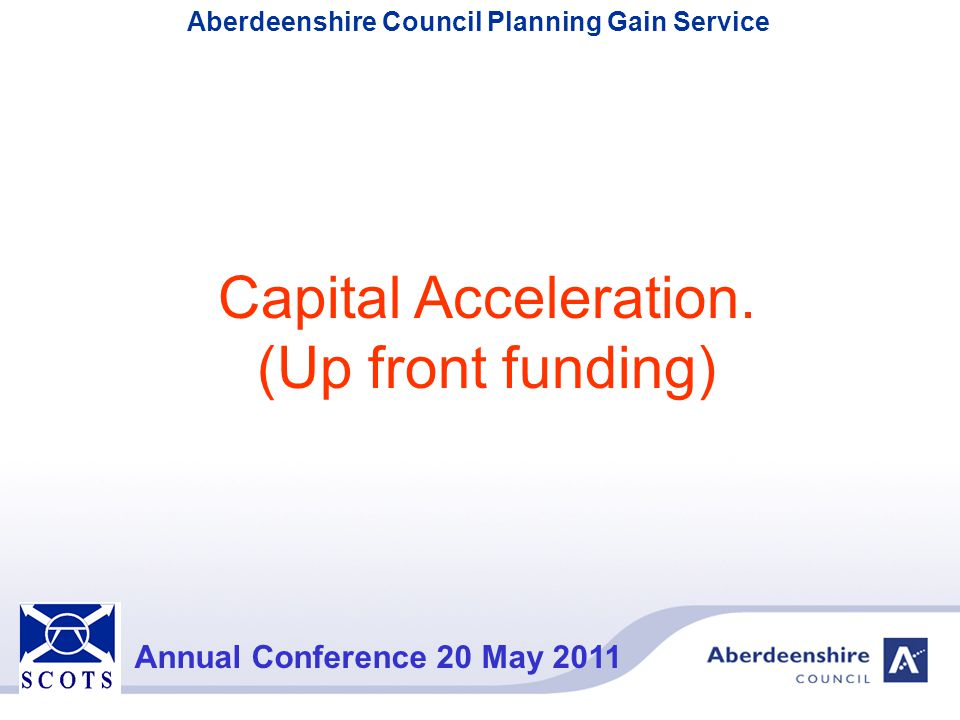 Capital Acceleration. (Up front funding)